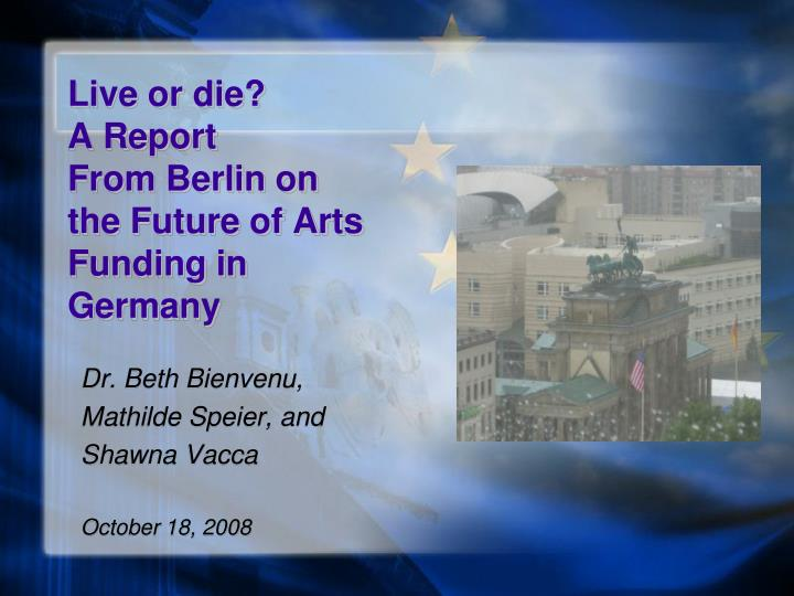 Live or die a report from berlin on the future of arts funding in germany