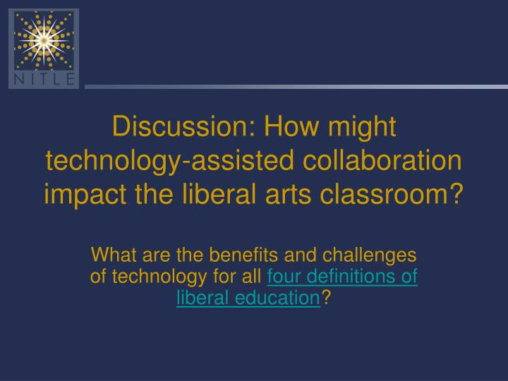 Discussion: How might technology-assisted collaboration impact the liberal arts classroom?