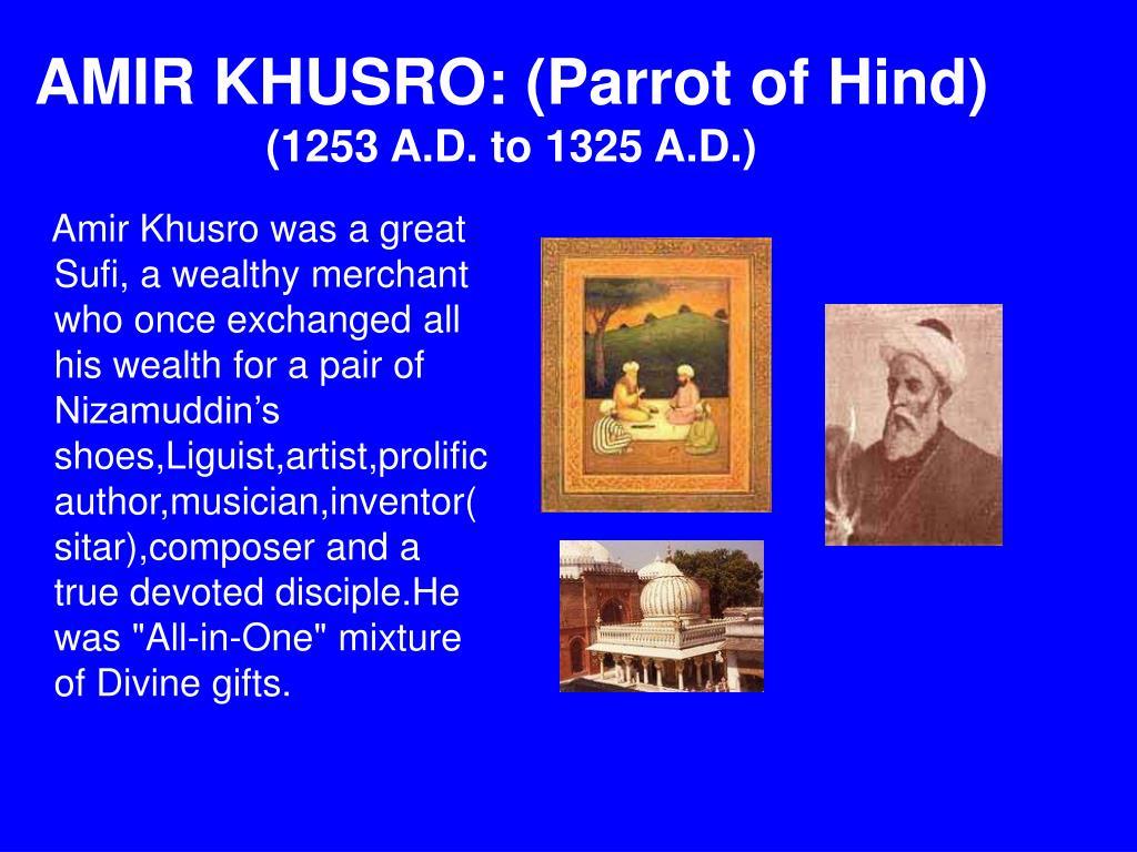 AMIR KHUSRO: (Parrot of Hind)