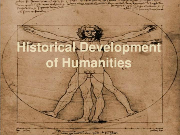 Historical development of humanities l.jpg