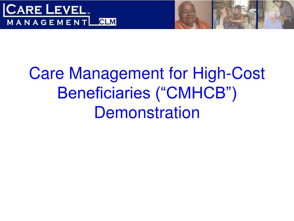 "Care Management for High-Cost Beneficiaries (""CMHCB"") Demonstration"