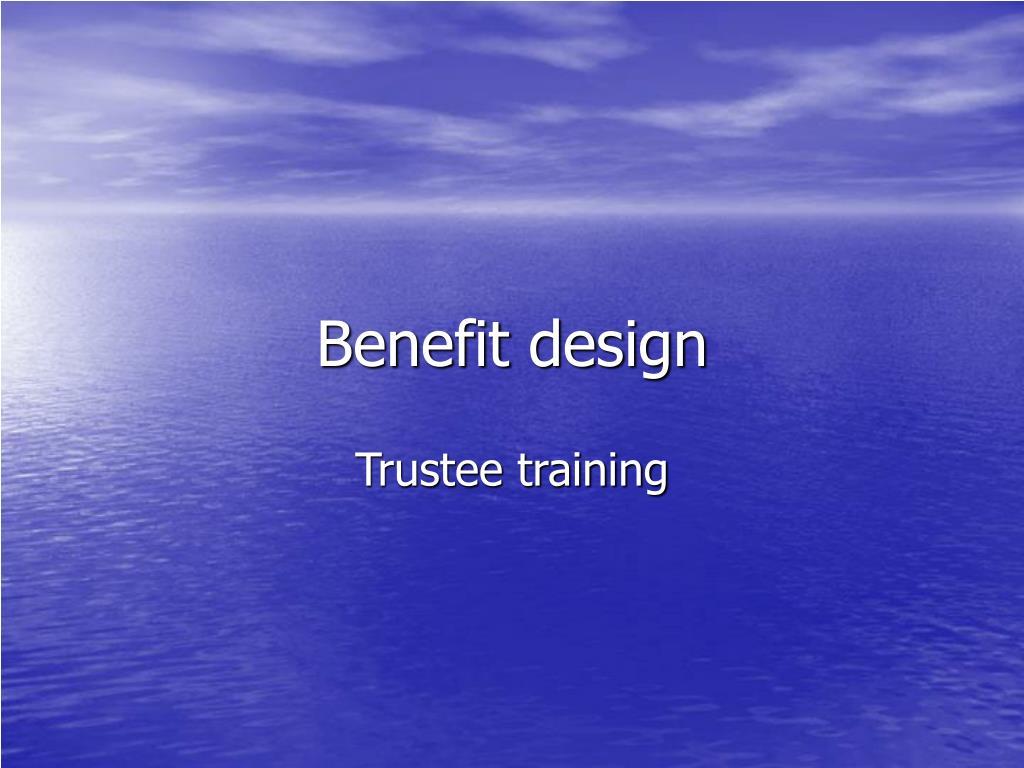 Benefit design