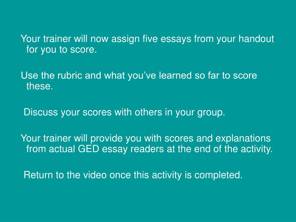 Your trainer will now assign five essays from your handout for you to score.