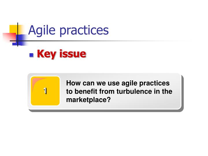 How can we use agile practices to benefit from turbulence in the marketplace?
