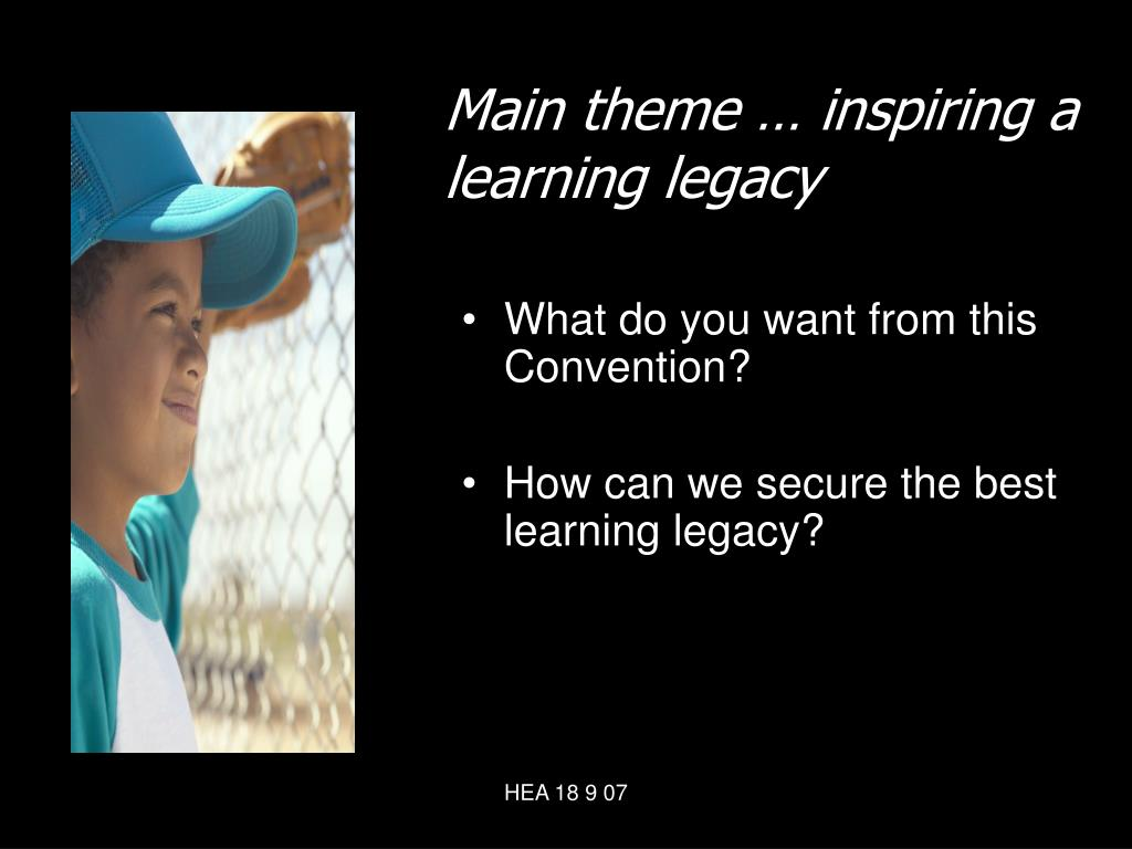 Main theme … inspiring a learning legacy