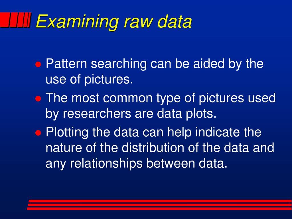 Examining raw data