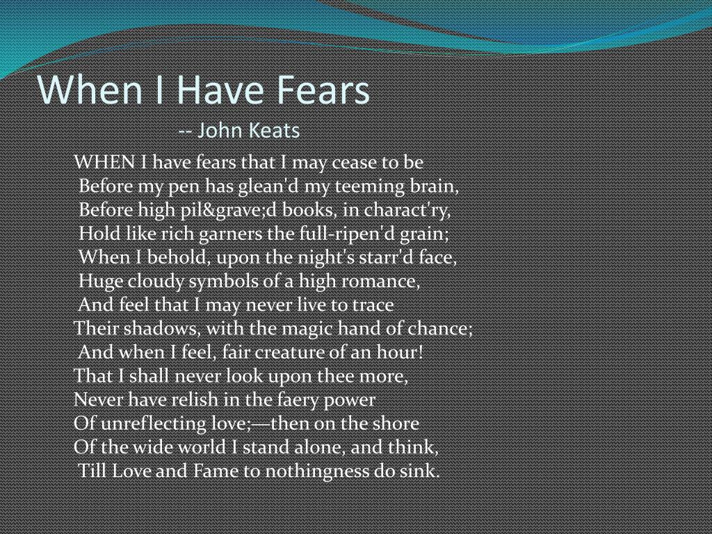 john keats when i have fears that i may cease to be : analysis of sonnet essay Keats to autumn essay the reason that john keats may have written acceptance of loss of time in sonnet 73 and when i have fears.