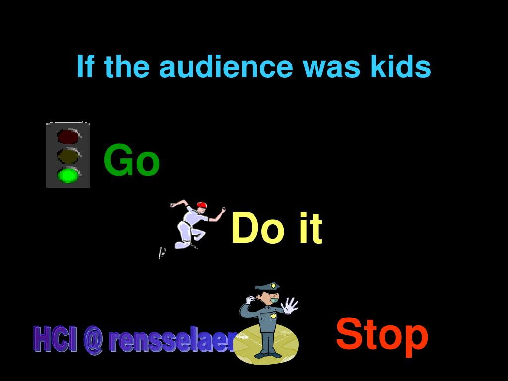 If the audience was kids