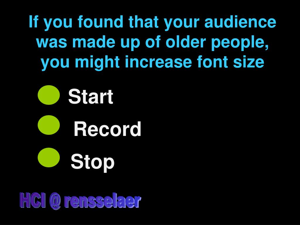 If you found that your audience was made up of older people, you might increase font size
