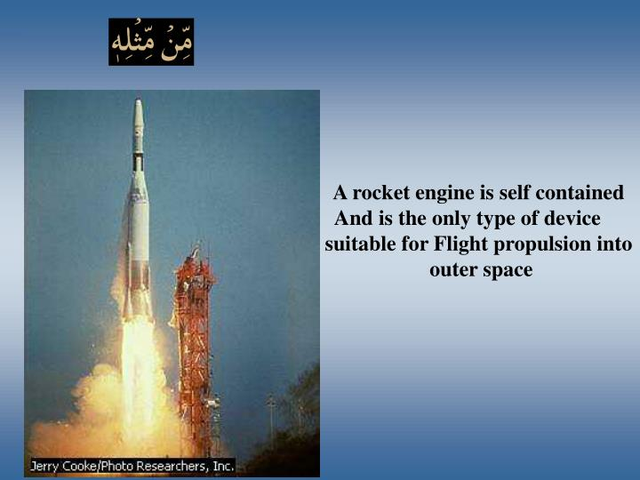 A rocket engine is self contained