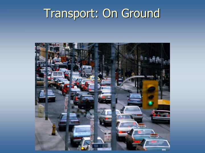 Transport: On Ground