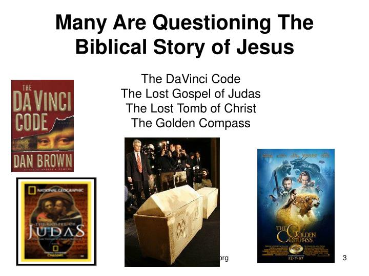 Many are questioning the biblical story of jesus