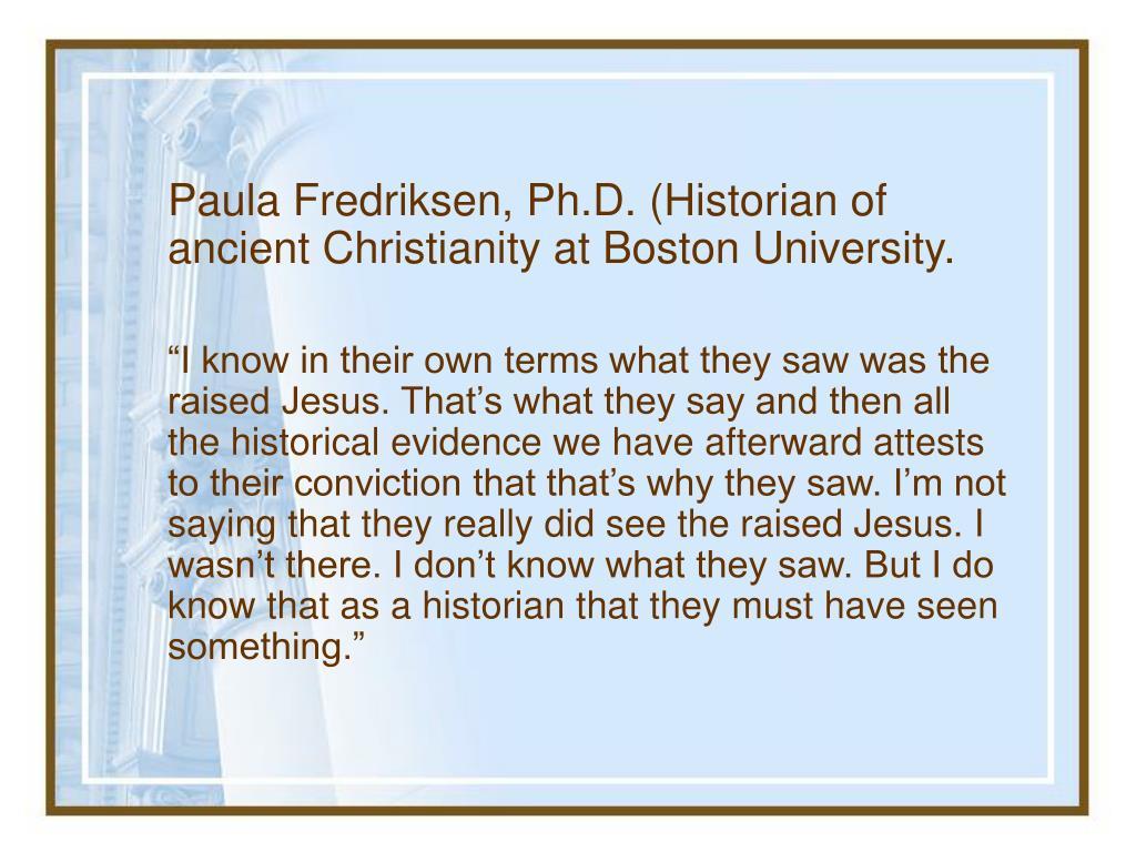 Paula Fredriksen, Ph.D. (Historian of ancient Christianity at Boston University.