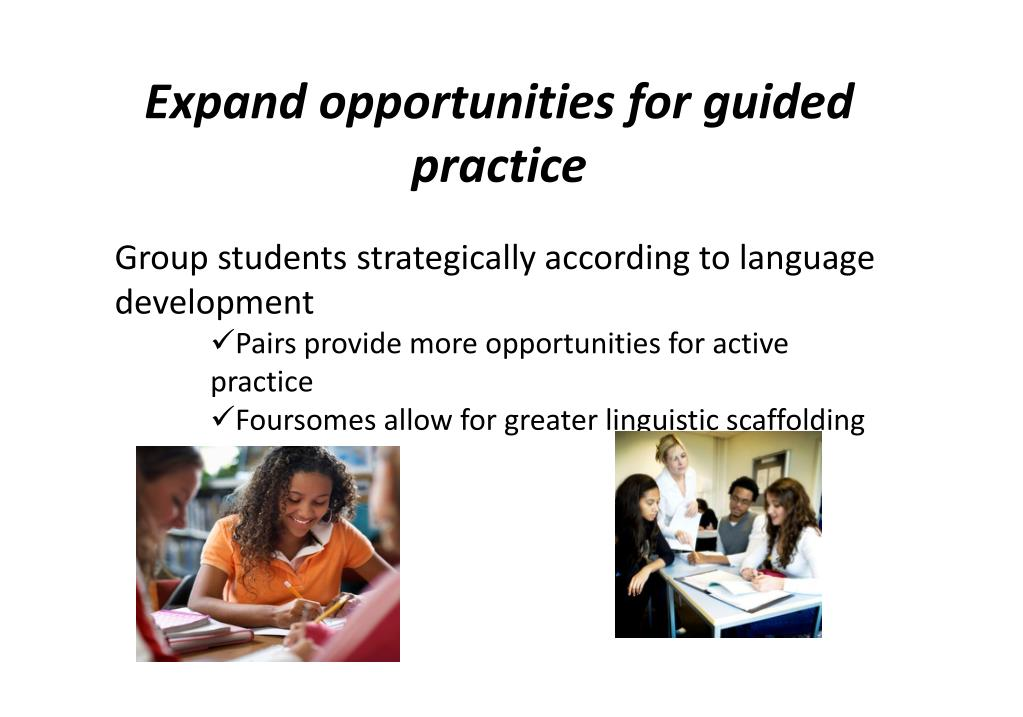 Expand opportunities for guided practice