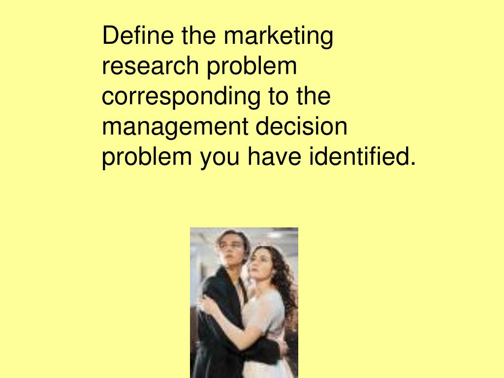 Define the marketing research problem corresponding to the management decision problem you have identified.
