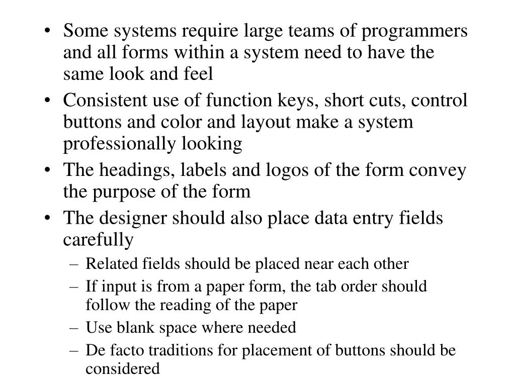 Some systems require large teams of programmers and all forms within a system need to have the same look and feel