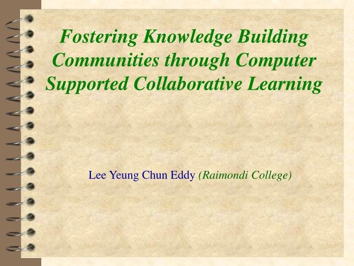 Fostering knowledge building communities through computer supported collaborative learning