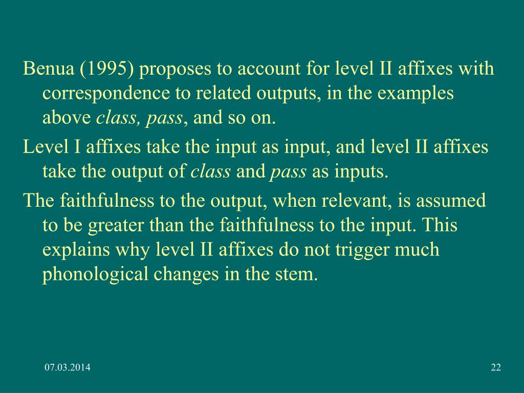 Benua (1995) proposes to account for level II affixes with correspondence to related outputs, in the examples above