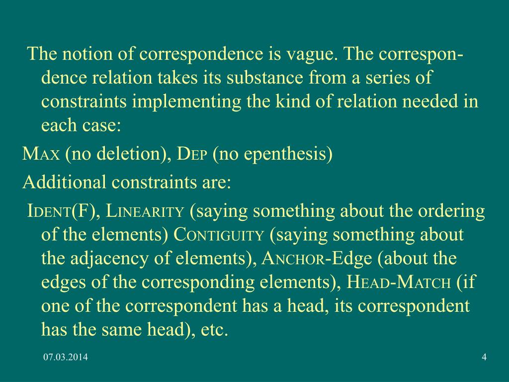 The notion of correspondence is vague. The correspon-dence relation takes its substance from a series of constraints implementing the kind of relation needed in each case: