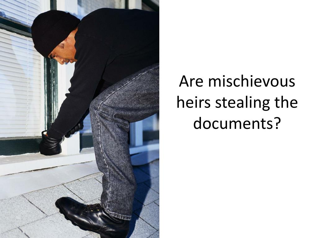 Are mischievous heirs stealing the documents?