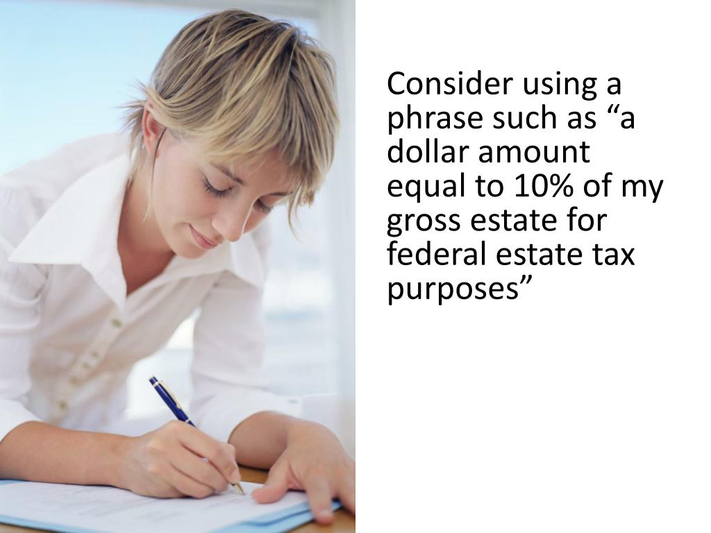 "Consider using a phrase such as ""a dollar amount equal to 10% of my gross estate for federal estate tax purposes"""