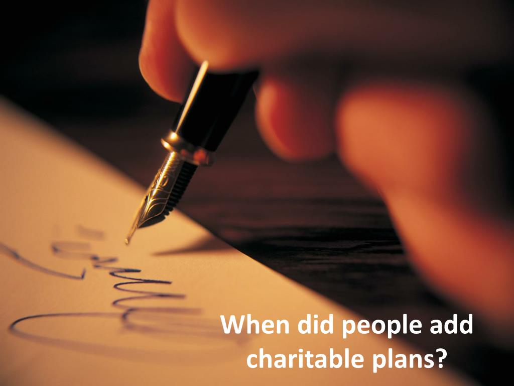 When did people add charitable plans?