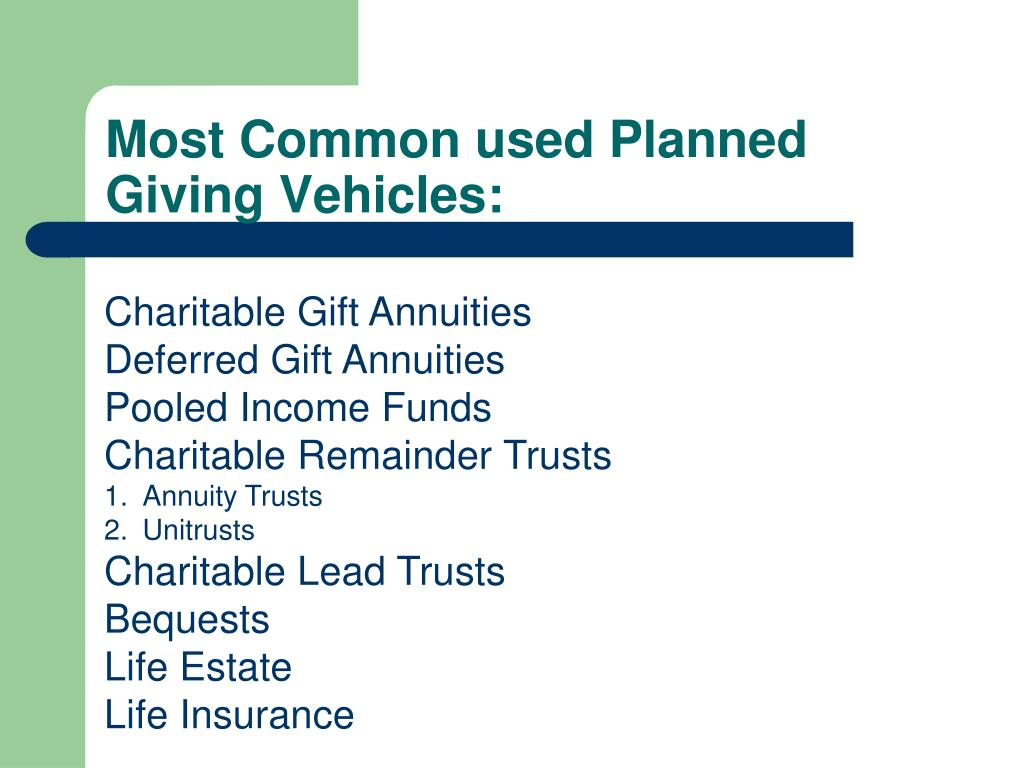 Most Common used Planned Giving Vehicles: