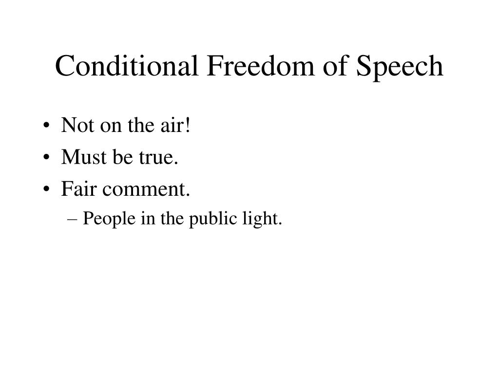 Conditional Freedom of Speech