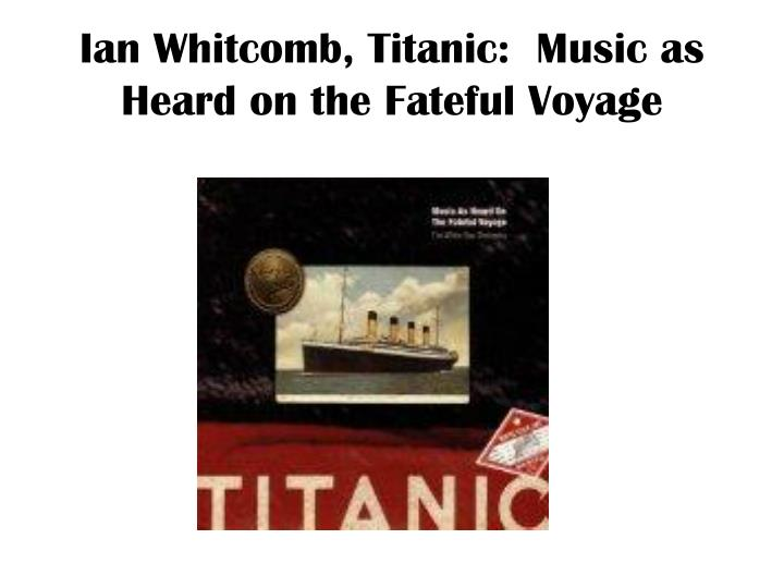 Ian whitcomb titanic music as heard on the fateful voyage