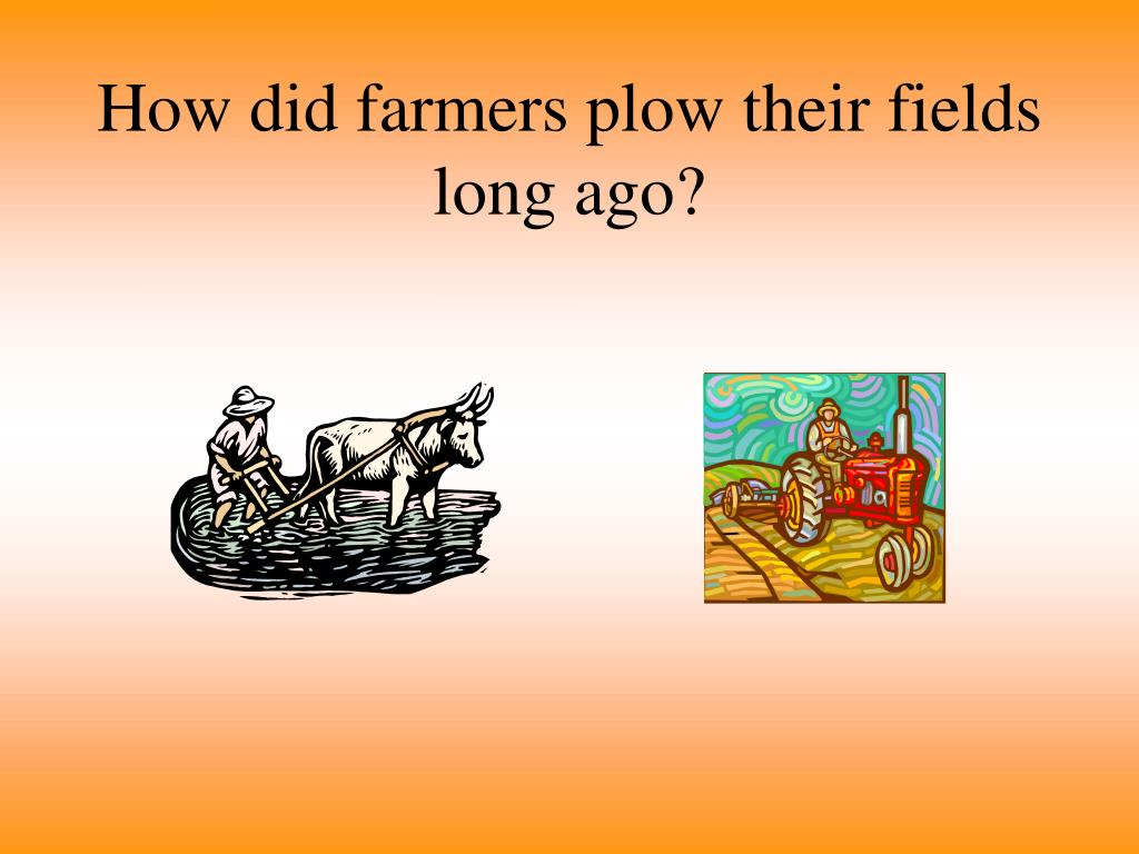 How did farmers plow their fields long ago?