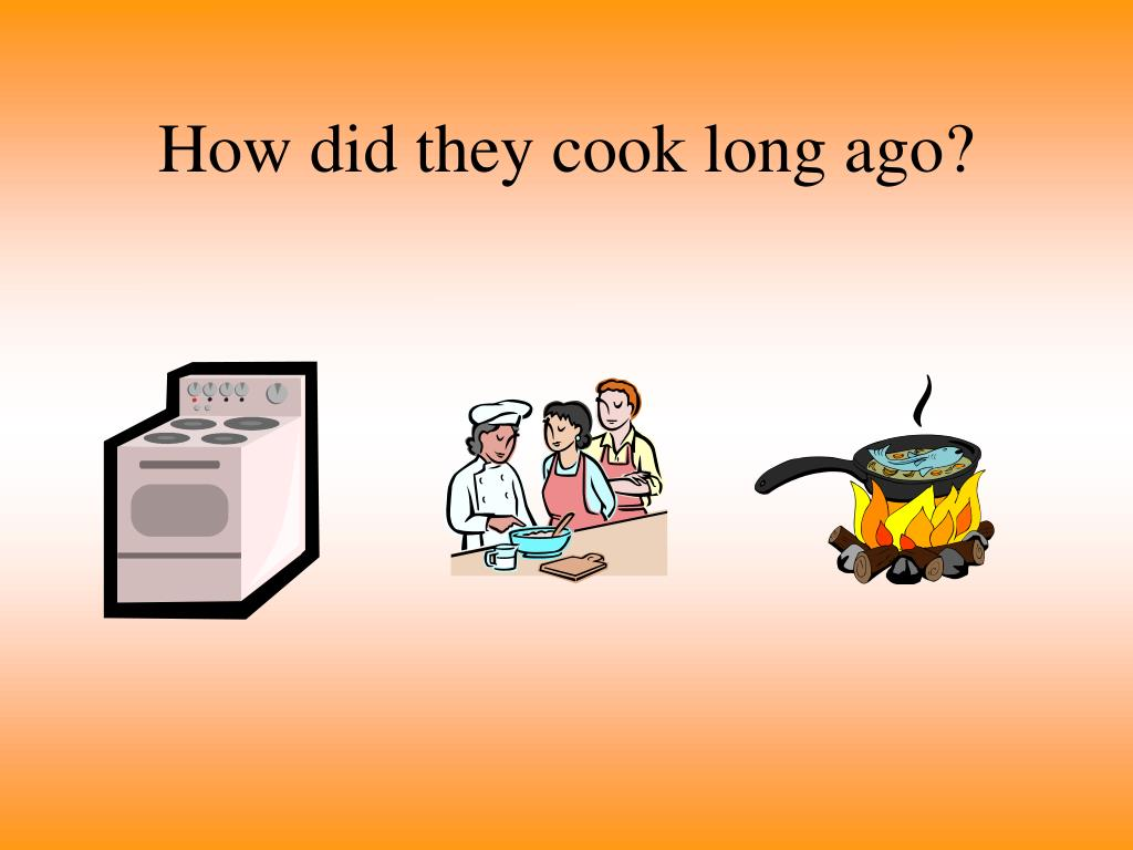 How did they cook long ago?