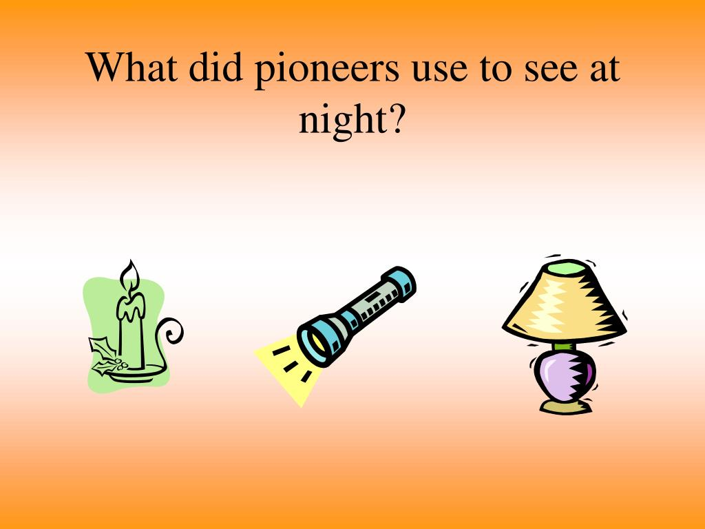 What did pioneers use to see at night?