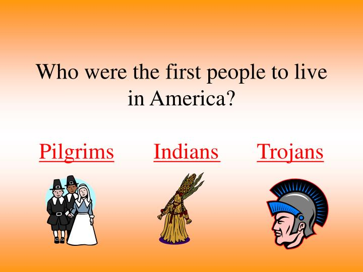 Who were the first people to live in america pilgrims indians trojans l.jpg