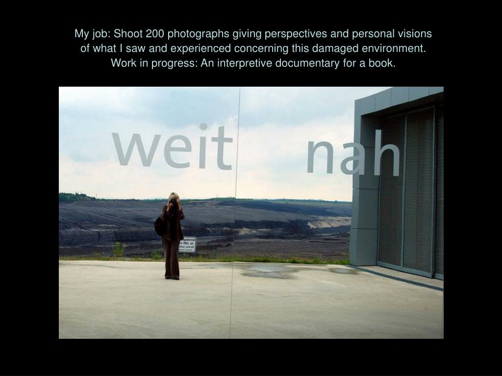 My job: Shoot 200 photographs giving perspectives and personal visions