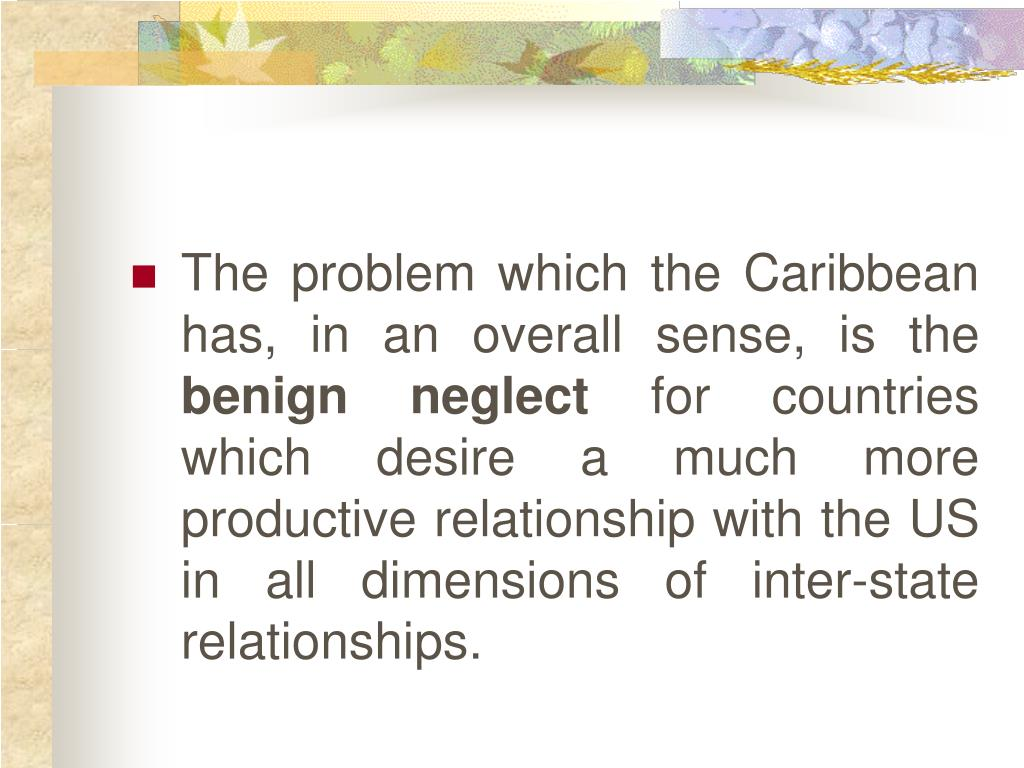 The problem which the Caribbean has, in an overall sense, is the