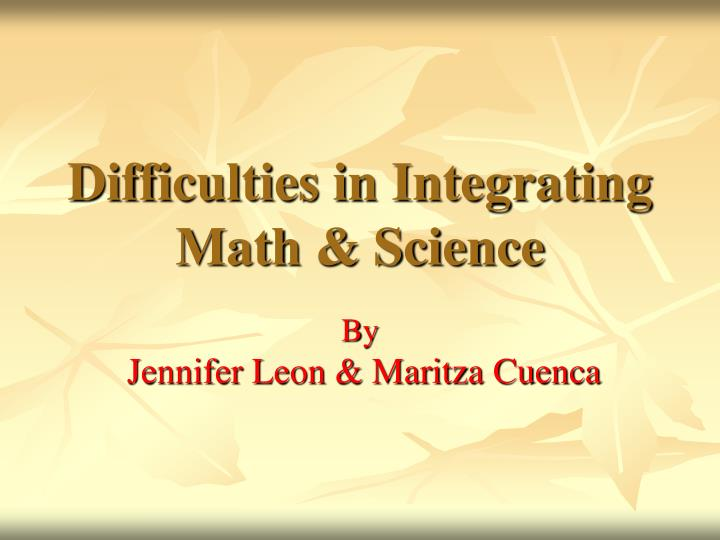 Difficulties in integrating math science