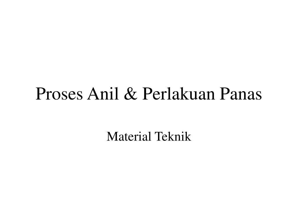 Proses Anil & Perlakuan Panas