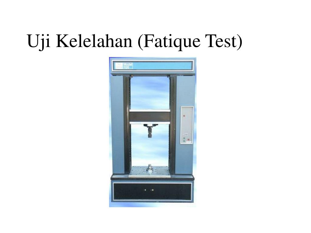 Uji Kelelahan (Fatique Test)