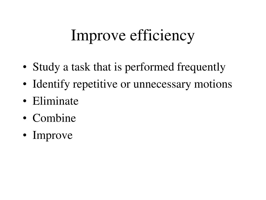 Improve efficiency