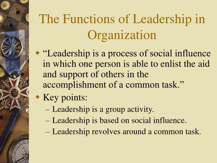 The functions of leadership in organization l.jpg