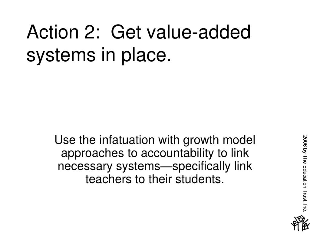 Action 2:  Get value-added systems in place.