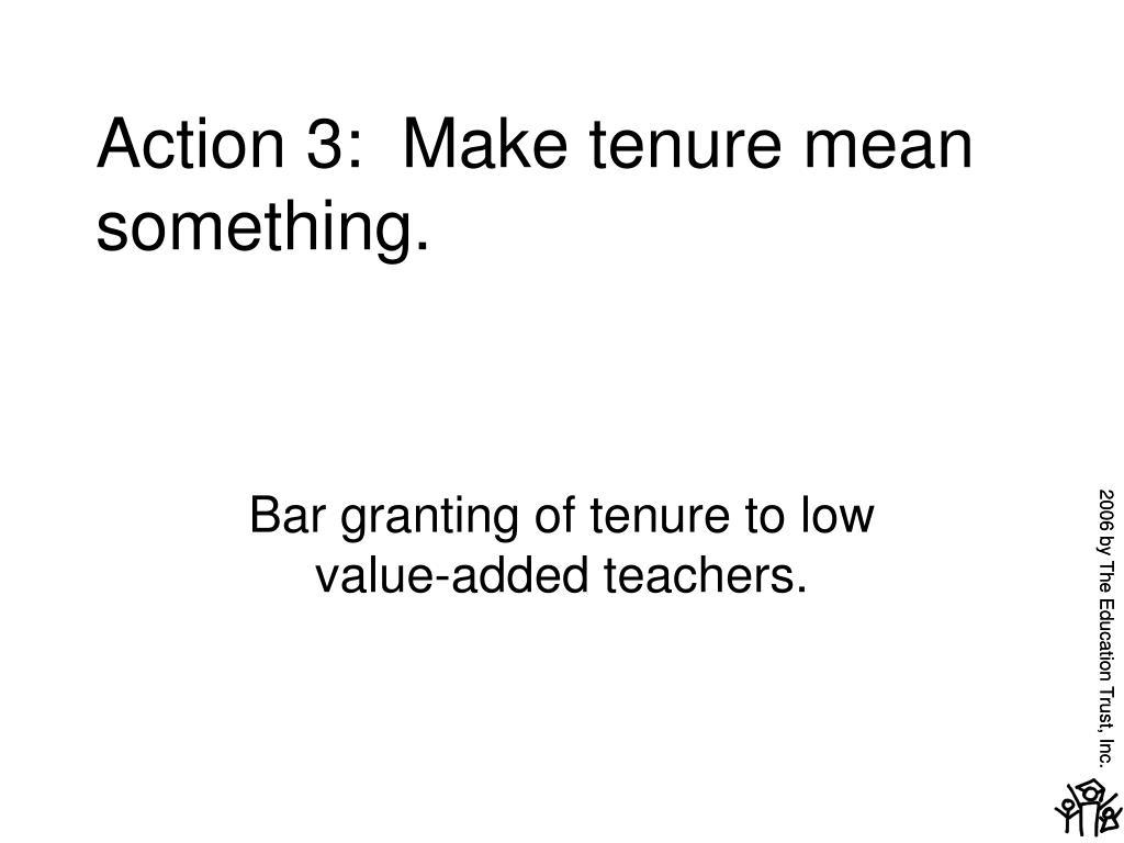 Action 3:  Make tenure mean something.
