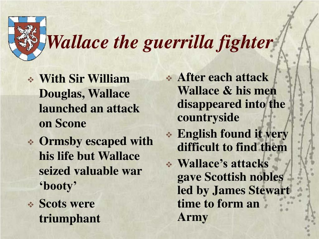 With Sir William Douglas, Wallace launched an attack on Scone