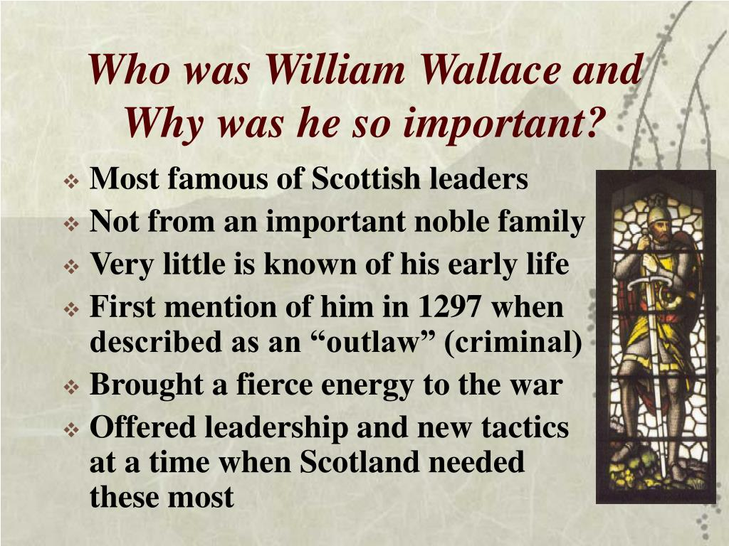 Who was William Wallace and Why was he so important?