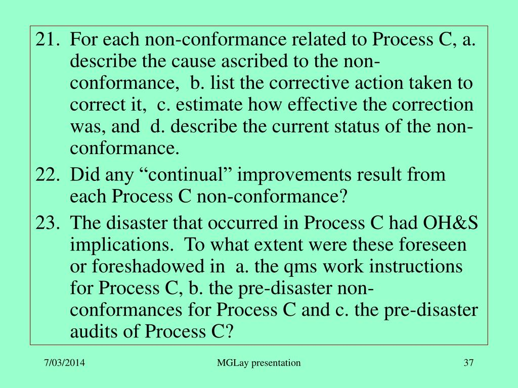 For each non-conformance related to Process C, a. describe the cause ascribed to the non-conformance,  b. list the corrective action taken to correct it,  c. estimate how effective the correction was, and  d. describe the current status of the non-conformance.