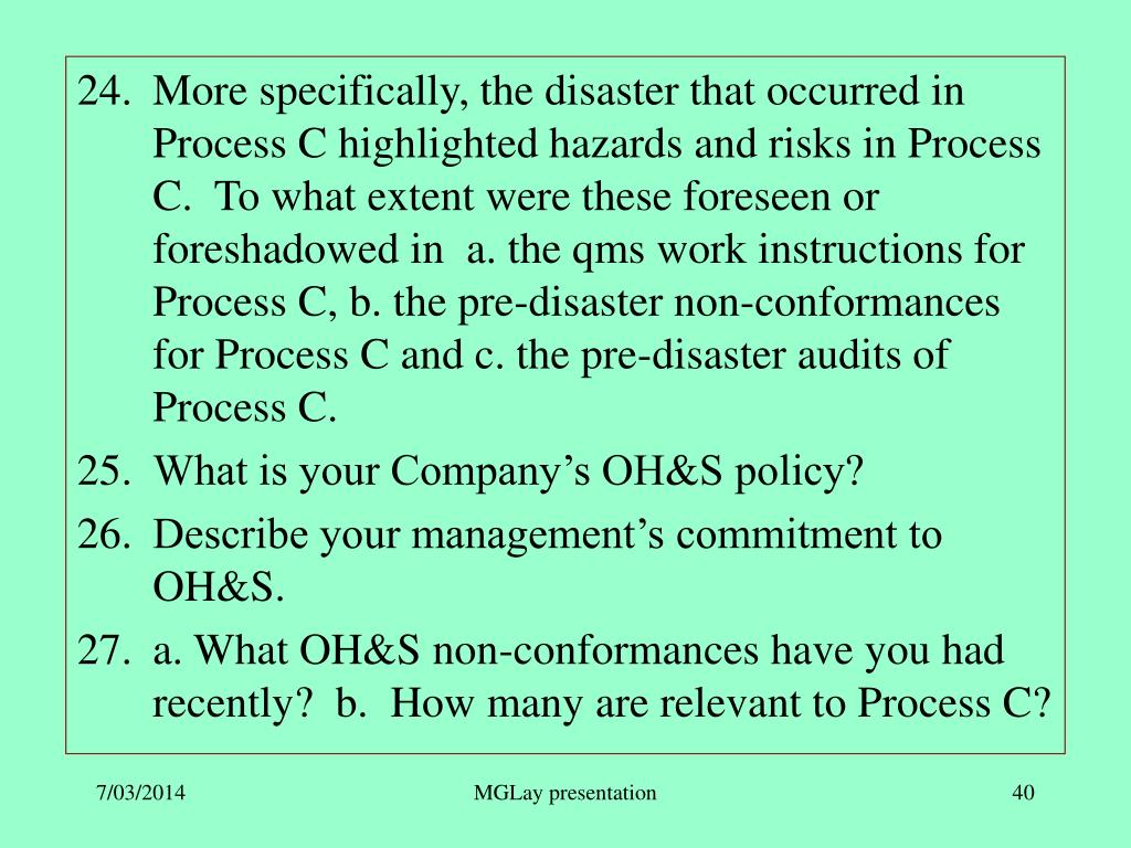 More specifically, the disaster that occurred in Process C highlighted hazards and risks in Process C.  To what extent were these foreseen or foreshadowed in  a. the qms work instructions for Process C, b. the pre-disaster non-conformances for Process C and c. the pre-disaster audits of Process C.