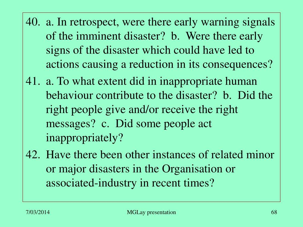 a. In retrospect, were there early warning signals of the imminent disaster?  b.  Were there early signs of the disaster which could have led to actions causing a reduction in its consequences?
