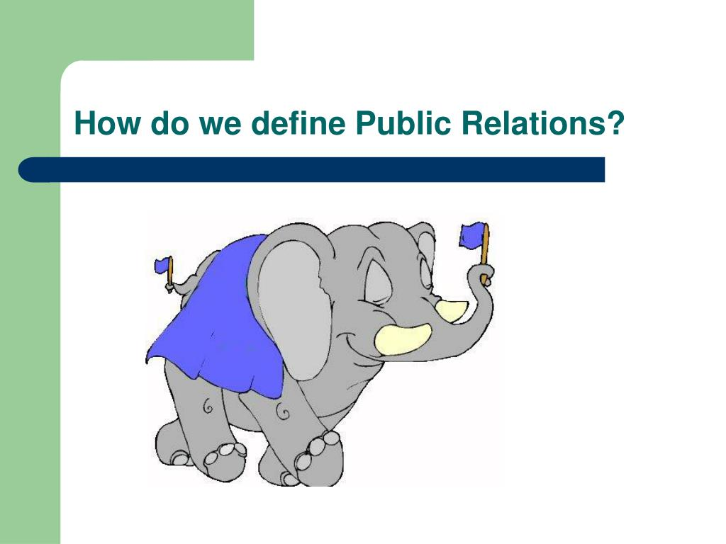define public relations It's difficult to define public relations when the industry organization's definition is fluff here is an attempt at a new definition what is public relations is a common question because not even the pr industry can clearly define it.