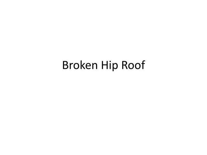 Broken hip roof