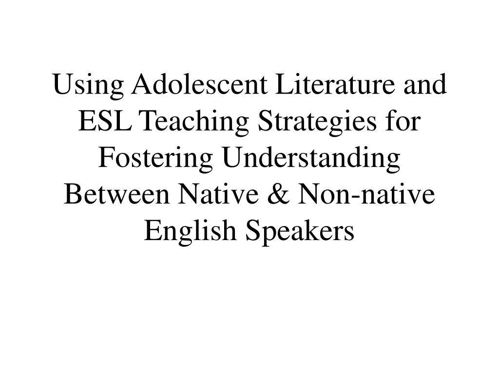 Using Adolescent Literature and ESL Teaching Strategies for Fostering Understanding Between Native & Non-native English Speakers
